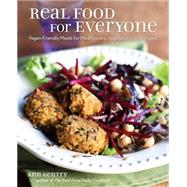 Real Food for Everyone Vegan-Friendly Meals for Meat-Lovers, Vegetarians, and Vegans by Gentry, Ann, 9781449466534