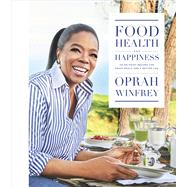 Food, Health, and Happiness 115 On-Point Recipes for Great Meals and a Better Life by Winfrey, Oprah, 9781250126535