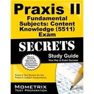 Praxis II Fundamental Subjects: Content Knowledge (0511) Exam Secrets Study Guide: Praxis II Test Review for the Praxis Ii: Subject Assessments by Praxis II Exam Secrets, 9781610726535