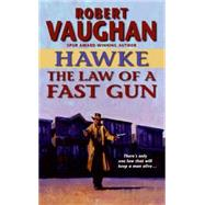 Hawke : The Law of a Fast Gun by Vaughan, Robert, 9780061746536