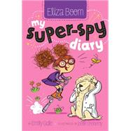 My Super-spy Diary by Gale, Emily; Dreidemy, Joelle, 9781481406536