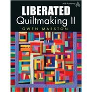Liberated Quiltmaking II by Marston, Gwen, 9781574326536