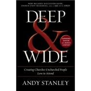 Deep and Wide: Creating Churches Unchurched People Love to Attend by Stanley, Andy, 9780310526537