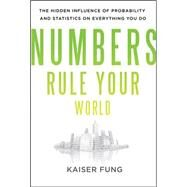 Numbers Rule Your World: The Hidden Influence of Probabilities and Statistics on Everything You Do by Fung, Kaiser, 9780071626538