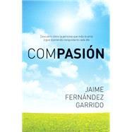 Compasión / Compassion by Garrido-Fernández, Jaime, 9781496406538