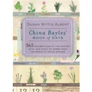 China Bayles' Book of Days : 365 Celebrations of the Mystery, Myth, and Magic of Herbs from the World of Pecan Springs by Albert, Susan Wittig, 9780425206539