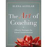 The Art of Coaching Effective Strategies for School Transformation by Aguilar, Elena, 9781118206539