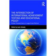 The Intersection of International Achievement Testing and Educational Policy: Global Perspectives on Large-Scale Reform by Volante; Louis, 9781138936539