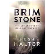 Brimstone The Art and Act of Holy Nonjudgment by Halter, Hugh, 9781434706539