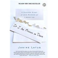If I Am Missing or Dead A Sister's Story of Love, Murder, and Liberation by Latus, Janine, 9780743296540