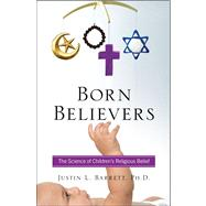 Born Believers : The Science of Children's Religious Belief by Barrett, Justin L., 9781439196540