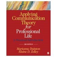 Applying Communication Theory for Professional Life by Dainton, Marianne; Zelley, Elaine D., 9781452276540
