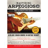 Mastering Arpeggios 2: The Ultimate DVD Guide! A Deluxe Crash Course in Guitar Theory! by Brown, Jimmy, 9781470616540