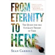 From Eternity to Here : The Quest for the Ultimate Theory of Time by Carroll, Sean, 9780452296541