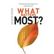 What Matters Most: Letting Go of What You Don't Really Need to Find Life Itself