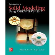 Introduction to Solid Modeling Using SolidWorks 2017 by Howard, William; Musto, Joseph, 9781259696541
