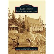 Lake Tahoe�s Rustic Architecture by Mires, Peter; Dub�, Peter R., 9781467116541