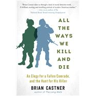 All the Ways We Kill and Die by Castner, Brian, 9781628726541