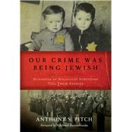 Our Crime Was Being Jewish by Pitch, Anthony S.; Berenbaum, Michael, 9781632206541