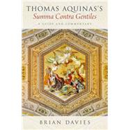 Thomas Aquinas's Summa Contra Gentiles A Guide and Commentary by Davies, Brian, 9780190456542