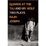 Guards at the Taj and Mr. Wolf Two Plays by Joseph, Rajiv, 9781593766542
