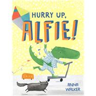 Hurry Up, Alfie! by Walker, Anna, 9780544586543