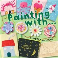 Art Painting With Everyday Materials by Cuxart, Bernadette, 9781438006543