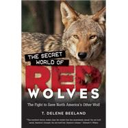 The Secret World of Red Wolves by Beeland, T. Delene, 9781469626543
