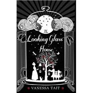 The Looking Glass House by Tait, Vanessa, 9781782396543
