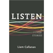 Listen & Other Stories by Callanan, Liam, 9781935536543