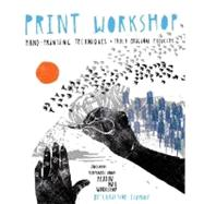 Print Workshop : Hand-Printing Techniques and Truly Original Projects by Schmidt, Christine, 9780307586544