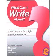 What Can I Write About? : 7,000 Topics for High School Students at Biggerbooks.com