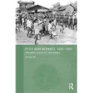 Post-War Borneo, 1945-1950: Nationalism, Empire and State-Building by Ooi; Keat Gin, 9781138956544