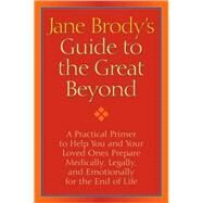 Jane Brody's Guide to the Great Beyond by BRODY, JANE, 9781400066544