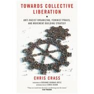 Towards Collective Liberation : Anti-Racist Organizing, Feminist Praxis, and Movement Building Strategy by Unknown, 9781604866544