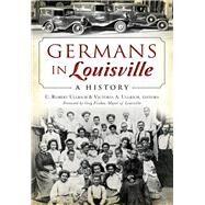 Germans in Louisville by Ullrich, C. Robert; Ullrich, Victoria A.; Fischer, Greg, 9781626196544