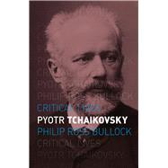 Pyotr Tchaikovsky by Bullock, Philip Ross, 9781780236544