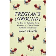 Tregian's Ground: The Life and Sometimes Secret Adventures of Francis Tregian, Gentleman and Musician by Cuneo, Anne; Glasser, Roland; Lalaurie, Louise Rogers, 9781908276544
