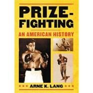 Prizefighting: An American History by Lang, Arne K., 9780786436545