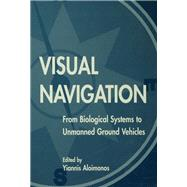 Visual Navigation: From Biological Systems To Unmanned Ground Vehicles by Aloimonos,Yiannis, 9781138876545