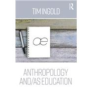Anthropology and/as Education by Ingold; Tim, 9780415786546