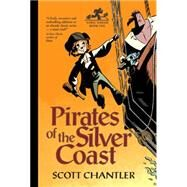 Pirates of the Silver Coast by Chantler, Scott, 9781894786546