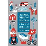 The Nordic Theory of Everything by Partanen, Anu, 9780062316547