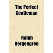 The Perfect Gentleman by Bergengren, Ralph, 9781153776547