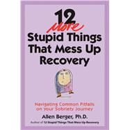 12 More Stupid Things That Mess Up Recovery by Berger, Allen, Ph.D., 9781616496548