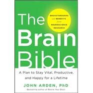 The Brain Bible: How to Stay Vital, Productive, and Happy for a Lifetime by Arden, John, 9780071826549
