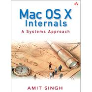 Mac OS X Internals A Systems Approach (paperback) by Singh, Amit, 9780134426549