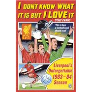 I Don't Know What It Is But I Love It: Liverpool's Unforgettable 1983-84 Season by Evans, Tony, 9780241966549