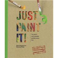 Just Paint It!: The World's Most Enjoyable Painting Course. Ever! by Piyasena, Sam; Philp, Beverly, 9780764166549