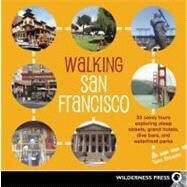 Walking San Francisco : 33 Savvy Tours Exploring Steep Streets, Grand Hotels, Dive Bars, and Waterfront Parks by Tom Downs, 9780899976549